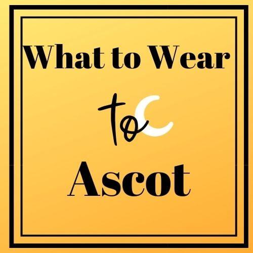 Ascot Racecourse, Royal Ascot, Going to Royal Ascot, Royal Ascot Fashion